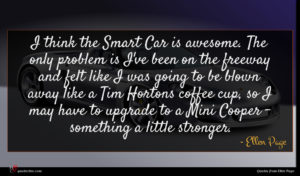 Ellen Page quote : I think the Smart ...