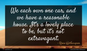 Reese Witherspoon quote : We each own one ...