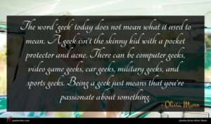 Olivia Munn quote : The word 'geek' today ...