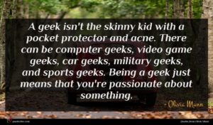 Olivia Munn quote : A geek isn't the ...