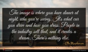 Elle Macpherson quote : The image is where ...
