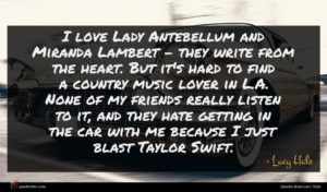 Lucy Hale quote : I love Lady Antebellum ...