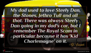 St. Vincent quote : My dad used to ...