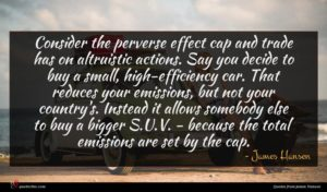 James Hansen quote : Consider the perverse effect ...