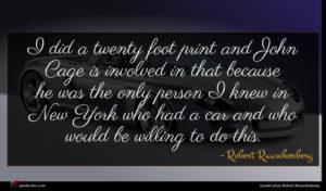 Robert Rauschenberg quote : I did a twenty ...