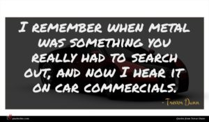 Trevor Dunn quote : I remember when metal ...