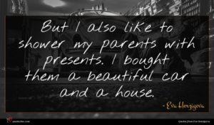 Eva Herzigova quote : But I also like ...