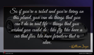William Joyce quote : So if you're a ...
