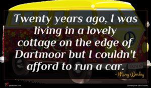 Mary Wesley quote : Twenty years ago I ...