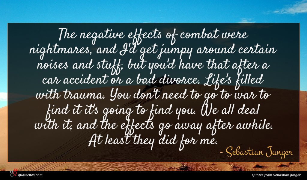 Photo of Sebastian Junger quote : The negative effects of …