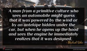 Michael Behe quote : A man from a ...