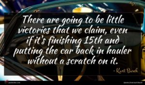Kurt Busch quote : There are going to ...