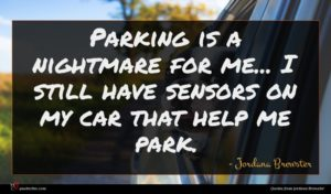 Jordana Brewster quote : Parking is a nightmare ...