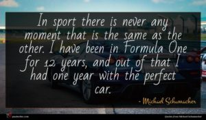 Michael Schumacher quote : In sport there is ...