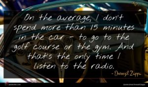 Dweezil Zappa quote : On the average I ...