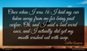 Ashlee Simpson quote : Once when I was ...