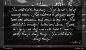 Nadia G quote : I'm addicted to laughing ...