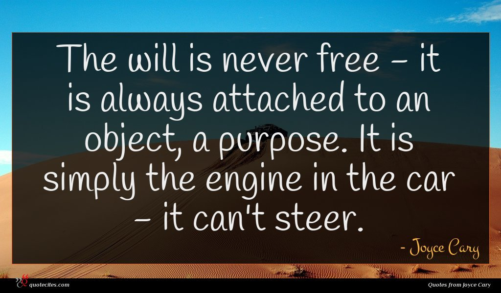 Photo of Joyce Cary quote : The will is never …