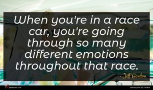Jeff Gordon quote : When you're in a ...