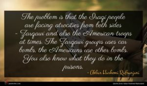 Akbar Hashemi Rafsanjani quote : The problem is that ...