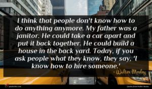 Walter Mosley quote : I think that people ...