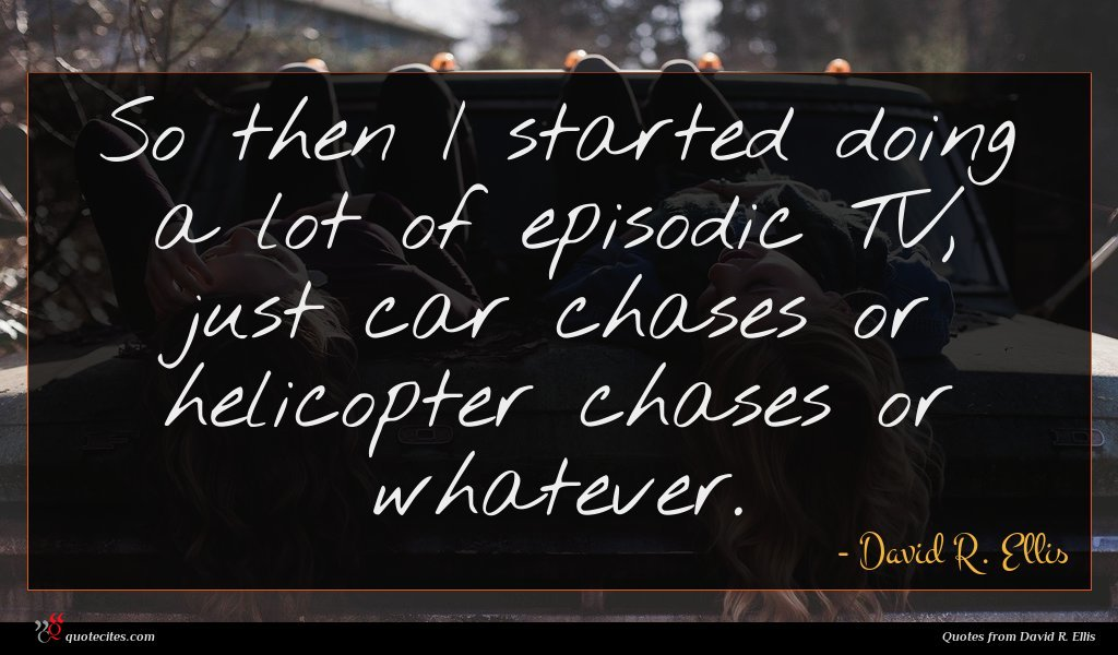 Photo of David R. Ellis quote : So then I started …