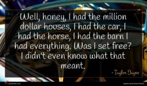 Taylor Dayne quote : Well honey I had ...
