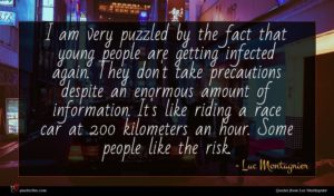 Luc Montagnier quote : I am very puzzled ...