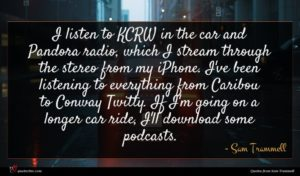 Sam Trammell quote : I listen to KCRW ...
