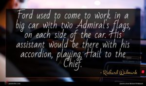 Richard Widmark quote : Ford used to come ...