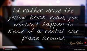 Ryan Stiles quote : I'd rather drive the ...