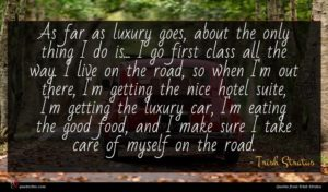 Trish Stratus quote : As far as luxury ...