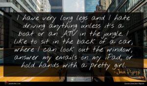 Jean Pigozzi quote : I have very long ...