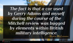 Martin McGuinness quote : The fact is that ...