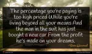 Steve Winwood quote : The percentage you're paying ...