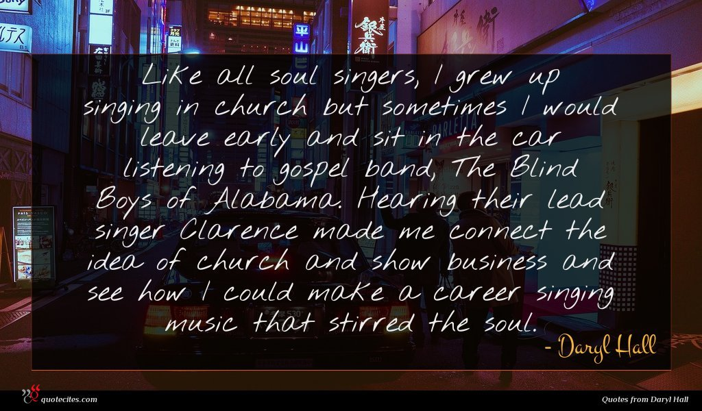 Like all soul singers, I grew up singing in church but sometimes I would leave early and sit in the car listening to gospel band, The Blind Boys of Alabama. Hearing their lead singer Clarence made me connect the idea of church and show business and see how I could make a career singing music that stirred the soul.