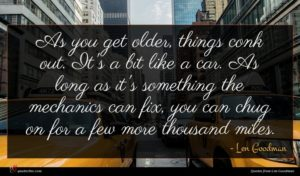 Len Goodman quote : As you get older ...