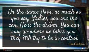 Len Goodman quote : On the dance floor ...