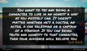 Scott Bakula quote : You want to try ...