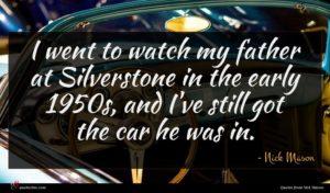 Nick Mason quote : I went to watch ...