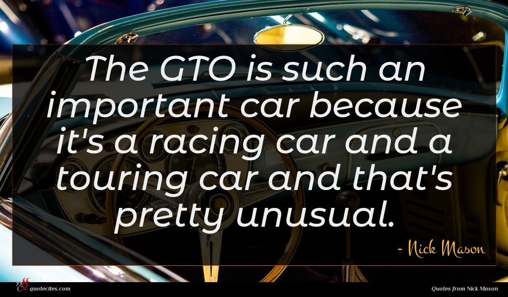 The GTO is such an important car because it's a racing car and a touring car and that's pretty unusual.