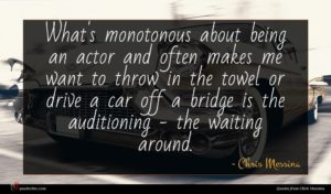 Chris Messina quote : What's monotonous about being ...