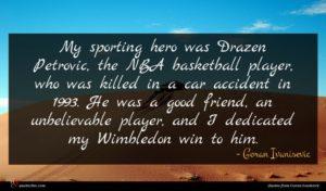 Goran Ivanisevic quote : My sporting hero was ...