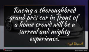 Nigel Mansell quote : Racing a thoroughbred grand ...