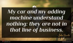 John Searle quote : My car and my ...