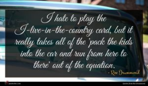 Ree Drummond quote : I hate to play ...