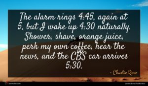 Charlie Rose quote : The alarm rings again ...