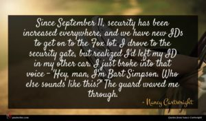 Nancy Cartwright quote : Since September security has ...