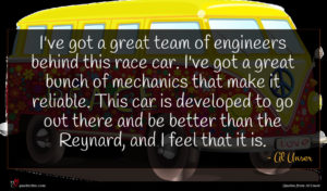 Al Unser quote : I've got a great ...