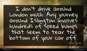 Alan Davies quote : I don't drive around ...